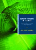 Servant-Leaders in Training: Foundations of the Philosophy of Servant-Leadership