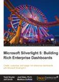 Microsoft Silverlight 5: Building Rich Enterprise Dashboards: Create, customize and design rich enterprise dashboards with Microsoft Silverlight 5