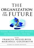 The Organization of the Future 2: Visions, Strategies, and Insights on Managing in a New Era (J-B Leader to Leader Institute PF Drucker Foundation)