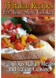 35 Italian Recipes For Your Slow Cooker - Fabulous Italian Meals and Italian Cuisine