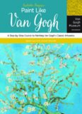 Fantastic Forgeries: Paint Like Van Gogh: A Step-by-Step Course to Painting Van Gogh's Classic