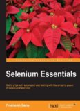 Selenium Essentials : get to grips with automated web testing with the amazing power of Selenium