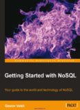 Getting Started with NoSQL: Your guide to the world and technology of NoSQL