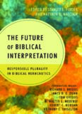 The future of biblical interpretation : responsible plurality in biblical hermeneutics
