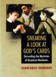 Sneaking a Look at God's Cards - Unraveling the Mysteries of Quantum Mechanics