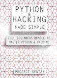 Python and Hacking Made Simple: Full Beginners Bundle To Master Python & Hacking