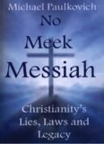 No Meek Messiah: Christianity's Lies, Laws and Legacy