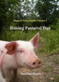 Raising pastured pigs: a guide to rearing, butchering, and preserving pastured pork