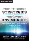 Breakthrough Strategies for Predicting Any Market: Charting Elliott Wave, Lucas, Fibonacci and Time