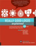 Really Good Logos Explained: Top Design Professionals Critique 500 Logos and Explain What Makes