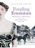 Funding Feminism: Monied Women, Philanthropy, and the Women's Movement, 1870–1967