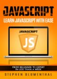 JavaScript: JavaScript For Beginners - Learn JavaScript Programming with ease in HALF THE TIME - Everything about the Language, Coding, Programming and Web Pages You need to know