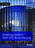 Mastering Autodesk® Revit® 2017 for architecture