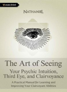 The Art of Seeing - Your Psychic Intuition, Third Eye, and Clairvoyance. A Practical Manual for Learning and Improving Your Clairvoyant Abilities