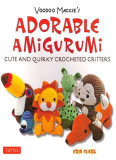Voodoo Maggie's Adorable Amigurumi  Cute and Quirky Crocheted Critters