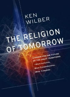 The Religion of Tomorrow: A Vision for the Future of the Great Traditions-More Inclusive, More Comprehensive, More Complete-With Integral Buddhism as an Example