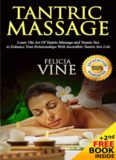 Tantric Massage #1 Guide to the Best Tantric Massage and Tantric Sex (Tantric Massage For Beginners, Sex Positions, Sex Guide For Couples, Sex Games) Volume 1