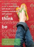 Think Confident, Be Confident for Teens_ A Cognitive Therapy Guide to Overcoming Self-Doubt and develop unshakeable self-esteem