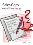 Sales Copy that Sells like Crazy - How to Write Compelling Sales Letter and Copywriting for the Web