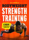 Bodyweight strength training : 12 weeks to build muscle and burn fat