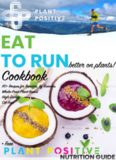 EAT To RUN Better on Plants COOKBOOK Whole-Food, Plant-Based Recipes for Runners