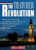 The Thatcher Revolution: Margaret Thatcher, John Major, Tony Blair, and the Transformation of Modern Britain