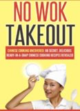 Chinese Cooking Uncovered; 80 Secret, Delicious Ready-In-A-Snap Chinese Cooking Recipes Revealed (Cookbooks Of The Week: No Wok Takeout; 80)