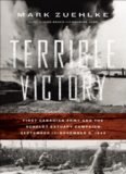 Terrible Victory: First Canadian Army and the Scheldt Estuary Campaign, September 13 — November 6