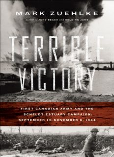 Terrible Victory: First Canadian Army and the Scheldt Estuary Campaign, September 13 — November 6, 1944
