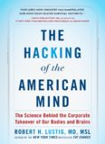 The Hacking of the American Mind: The Science Behind the Corporate Takeover of Our Bodies