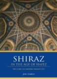 Shiraz in the Age of Hafez: The Glory of a Medieval Persian City