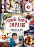 A pequena cozinha em Paris: Receitas francesas clássicas com uma abordagem simples e original