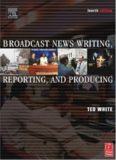 Broadcast News Writing, Reporting, and Producing, Fourth Edition