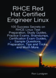 Rhce Red Hat Certified Engineer Linux: 100 Success Secrets on Rhce Linux Test Preparation, Study Guides, Practice Exams, Braindumps, Certification Exam Guides, Sample Questions, Preparation, Tips and Tricks, and Much More.