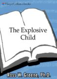 The Explosive Child: A New Approach for Understanding and Parenting Easily Frustrated, Chronically