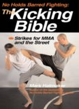 No Holds Barred Fighting: The Kicking Bible: Strikes for MMA and the Street (No Holds Barred Fighting series)