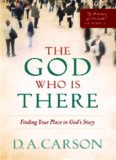 The God Who Is There. Finding Your Place In God's Story