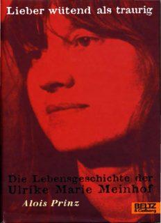 Lieber wütend als traurig: die Lebensgeschichte der Ulrike Marie Meinhof