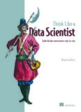 Think Like a Data Scientist.  Tackle the data science process step-by-step