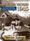 Armored Victory 1945: U.S. Army Tank Combat in the European Theater from the Battle of the Bulge
