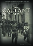 The Gallant Cause: Canadians in the Spanish Civil War 1936 - 1939