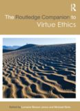 Page 2 THE ROUTLEDGE COMPANION TO VIRTUE ETHICS Virtue ethics is on the move both in ...
