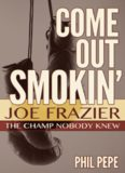 Come Out Smokin': Joe Frazier, the Champ Nobody Knew