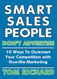 Smart Sales People Don't Advertise: 10 Ways To Outsmart Your Competition With Guerilla Marketing