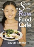 Sayuri's Raw Food Cafe: Easy Delicious Healthy Raw vegan / vegetarian gluten free diet and dessert