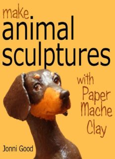 Make animal sculptures with paper mache clay : how to create stunning wildlife art using patterns and my easy-to-make, no-mess paper mache recipe the new way to papier mache