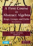 A First Course in Abstract Algebra: Rings, Groups, and Fields