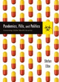 Pandemics, Pills, and Politics: Governing Global Health Security