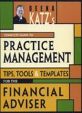Deena Katz's complete guide to practice management : tips, tools, and templates for the financial