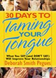 30 Days to Taming Your Tongue: What You Say (and DON'T SAY) Will Improve Your Relationships